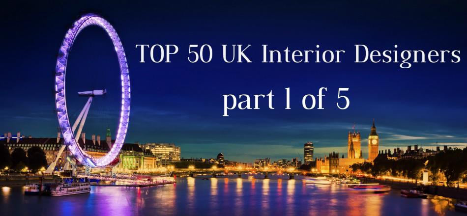 TOP-50-UK-Interior-Designers-Part-I Interior Designers TOP 50 UK Interior Designers | part 1 of 5 TOP 50 UK Interior Designers Part I